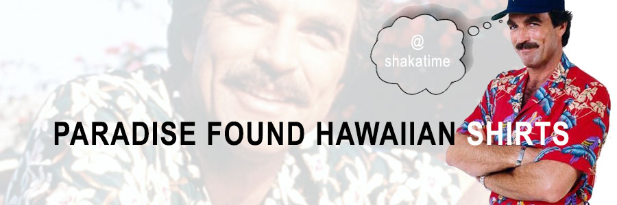 Paradise Found Hawaiian Shirts from Shaka Time Hawaii